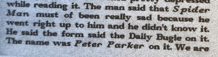 """""""The man said that Spide Man must of been really sad because he went right up to him and he didn't know it. He said the form said the Daily Bugle on it. The name was Peter Parker on it."""""""