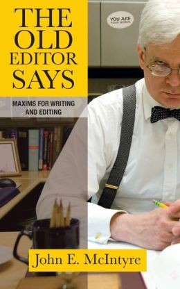 The Old Editor Says: Maxims for Writing and Editing John E. McIntyre