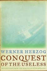 Werner Herzog - Conquest of the Useless - Reflections from the Making of Fitzcarraldo - book cover