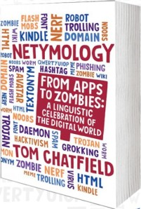 Tom Chatfield - Netymology - from apps to zombies - book cover