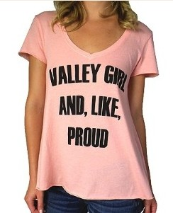 Valley girl and like proud - t-shirt