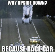 why upside down because race car meme