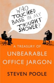 Steven Poole - who touched base in my thought shower - a treasury of unbearable office jargon - book cover