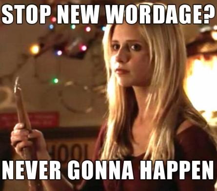 buffy the vampire slayer meme - stop new wordage