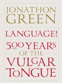 Jonathon Green - Language 500 Years of the Vulgar Tongue - Atlantic Books, cover