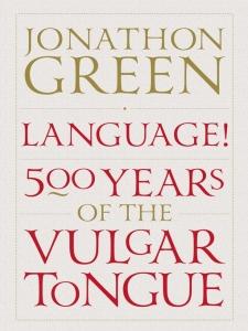 Jonathon Green - Language 500 Years of the Vulgar Tongue - Atlantic Books, cover