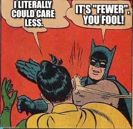 stan carey - batman slapping robin meme - could care less vs. fewer