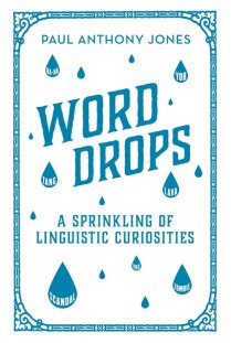 Word Drops - A Sprinkling of Linguistic Curiosities, by Paul Anthony Jones - Elliott & Thompson book cover