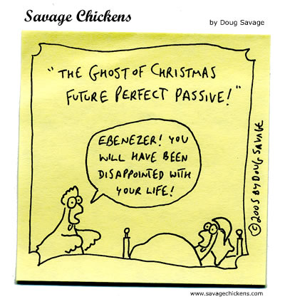Doug Savage - Savage Chickens cartoon on ghost of christmas future perfect passive voice