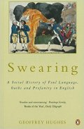 geoffrey hughes - swearing a social history of foul language, oaths and profanity in english