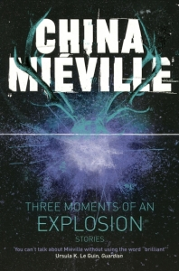 "Macmillan UK book cover of China Miéville's short story collection ""Three Moments of an Explosion"""