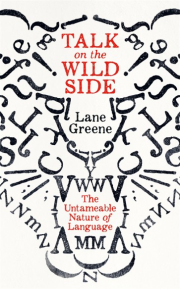 Profile Books edition of 'Talk on the Wild Side: The Untameable Nature of Language' (2018) by Lane Greene. On a white background, assorted letters in black are arranged to suggest the face of a roaring tiger.