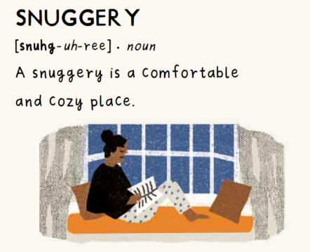 "Image from the dictionary. The text: ""SNUGGERY [snuhg-uh-ree]. noun. A snugger is a comfortable and cozy place."" Under the text is a drawing of a woman sitting on a couch with cushions by a window. She's reading a book and wearing pyjamas."