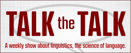 "Talk the Talk logo has dark red text on a light grey background, with a medium-grey speech bubble overlaid. Below ""Talk the Talk"" is a subtitle: ""A weekly show about linguistics, the science of language."""