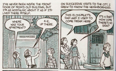 """Two comic-book frames. #1 shows Bechdel and her mother on a street outside a building, with a tree and a passing stranger also visible. Bechdel: """"Where was your apartment?"""" Mother, pointing: """"4-E, up there."""" #2 shows them walking past an old wooden door. Mother: """"This is Chumley's. Dad and I used to come drink here."""" Bechdel: """"It's a bar? How come there's no sign?"""""""