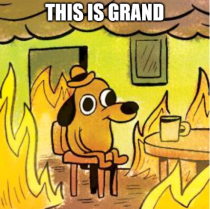 "Meme of dog sitting contentedly at a table in a burning house, with the usual caption ""This is fine"" replaced by ""This is grand"""