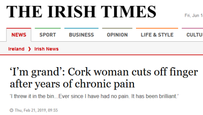 "Irish Times screengrab: ""'I'm grand': Cork woman cuts off finger after years of chronic pain."" ""I threw it in the bin ... Ever since I have had no pain. It has been brilliant."""