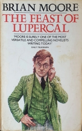 "Book cover for Brian Moore's The Feast of Lupercal, from Granada Publishing. The cover is white, with a fine illustration by Caroline Binch of the book's protagonist: a male teacher with red, somewhat unkempt hair, round glasses, white shirt, black tie, and green tweed jacket and waistcoat. He is holding his earlobe with his left hand and has an old-fashioned mien. Above him is the author's name and book title, then a quote from the Daily Telegraph: ""Moore is surely one of the most versatile and compelling novelists writing today"""