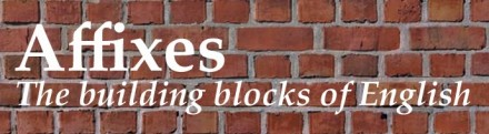 "Logo of the Dictionary of Affixes is an image of a red brick wall with text in white that reads: ""Affixes: The building blocks of English"""