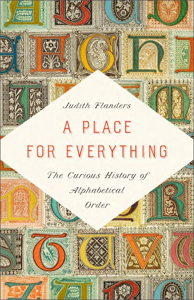 Book review: A Place for Everything: The Curious History of Alphabetical Order, by Judith Flanders